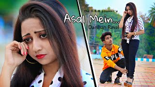 Asal Mein - Darshan Raval   Heart Touching Love Story   Love Game   The S.K.M