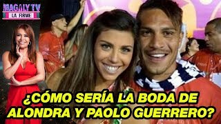 ¿Cómo sería la boda de Alondra García Miró y Paolo Guerrero?