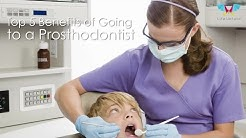 Top 5 Benefits of Going to a Prosthodontist