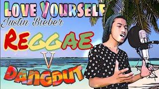 Love Yourself_Justin Bieber - ( Reggae Style Cover ) Dangdut 2018