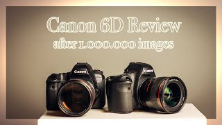 Canon 6D Review after 1 Million images taken