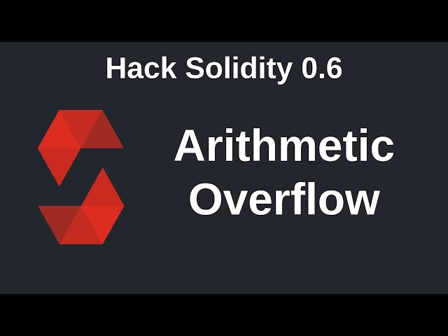 Arithmetic Overflow and Underflow | Hack Solidity (0.6)