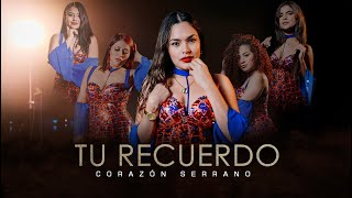 Corazón Serrano - Tu Recuerdo (Video Oficial)