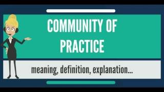 What is COMMUNITY OF PRACTICE? What does COMMUNITY OF PRACTICE mean? COMMUNITY OF PRACTICE meaning