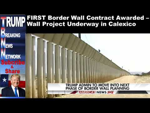 FIRST Border Wall Contract Awarded – Wall Project Underway in Ca