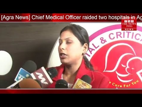 [Agra News] Chief Medical Officer raided two hospitals in Agra / THE NEWS INDIA