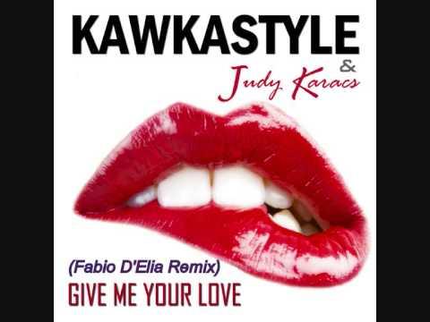 Kawkastyle ft. Judy Karacs - Give Me Your Love (Fabio D'Elia Remix)