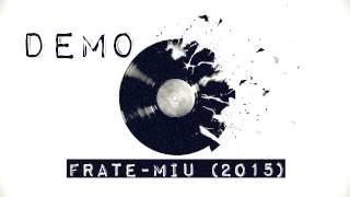 Demo - Frate miu (mixtape 2015)