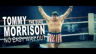 Tommy ''The Duke'' Morrison - No Easy Way Out 2013 R.I.P