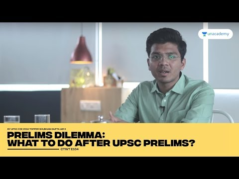 AIR 6 CSE 2018 Topper Shubham Gupta - Prelims Dilemma: What to do after UPSC Prelims?