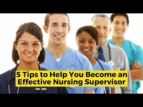 5 tips to help you become an effective nursing supervisor