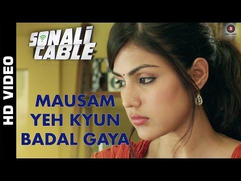 Mausam Yeh Kyun Badal Gaya Official Video HD | Sonali Cable | Ali Fazal & Rhea Chakraborty
