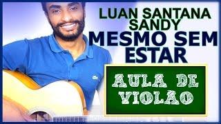 (AULA DE VIOLÃO 130) Mesmo Sem Estar - Luan Santana feat. Sandy