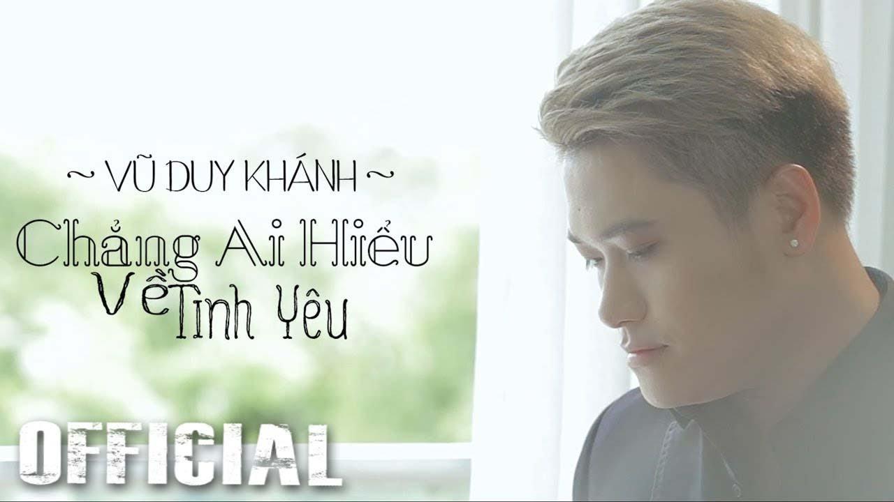 Chẳng Ai Hiểu Về Tình Yêu – Vũ Duy Khánh [Official MV HD]