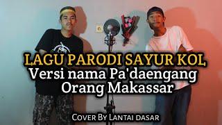 Parodi Sayur Kol Versi Nama Pa'dengang Orang Makassar Cover By Lantai Dasar