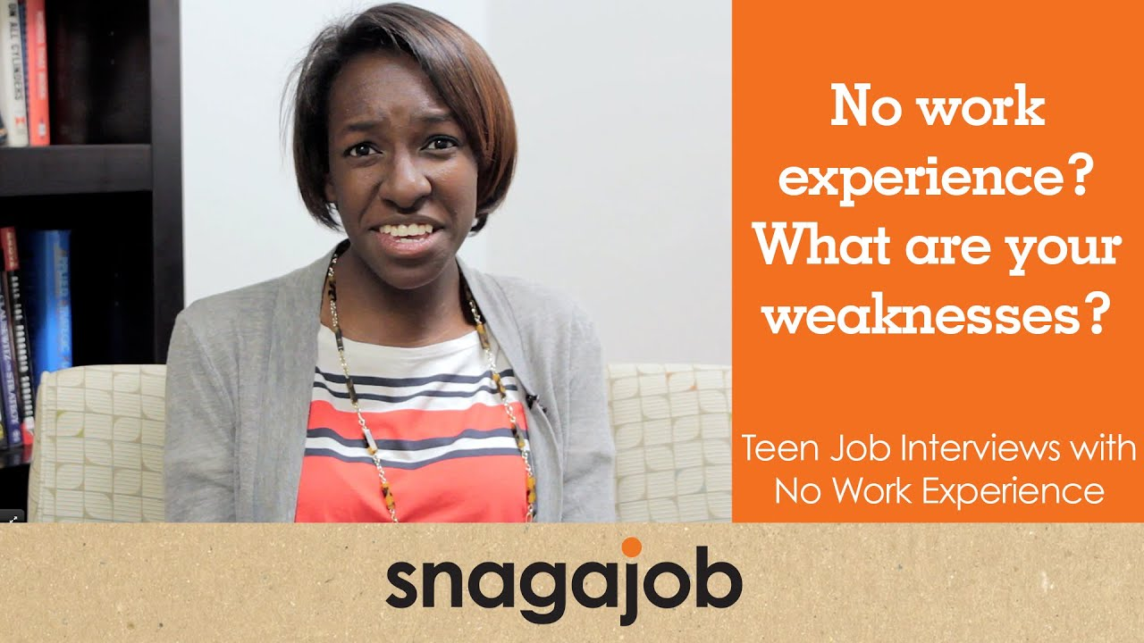 no work experience what are your weaknesses teen job interviews what are your weaknesses teen job interviews part 4