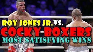 Roy Jones Jr. vs Cocky Boxers:His Most Satisfying Wins