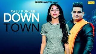 Raju Punjabi : Down Town | Tasavvur Ansari, Stuti Joshi, Kajal Aariya | New Haryanvi Song 2018