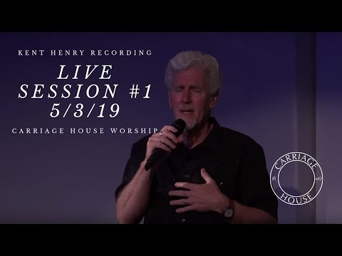 KENT HENRY // LIVE RECORDING 5-3-19 // CARRIAGE HOUSE WORSHIP