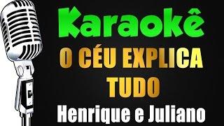 Baixar 🎤 Karaokê - Henrique e Juliano - O CÉU EXPLICA TUDO