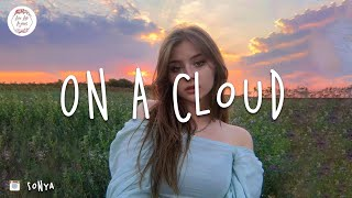 On a cloud 🌦️ chill songs mix (AJ Mitchell, Imagine Dragons, Selena Gomez, Sasha Sloan)
