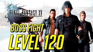 Final Fantasy XV : Boss Fight Level 120 : การเป็นนักล่าในตำนานขั้นสูงสุด!