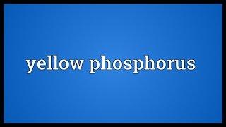 Yellow phosphorus Meaning