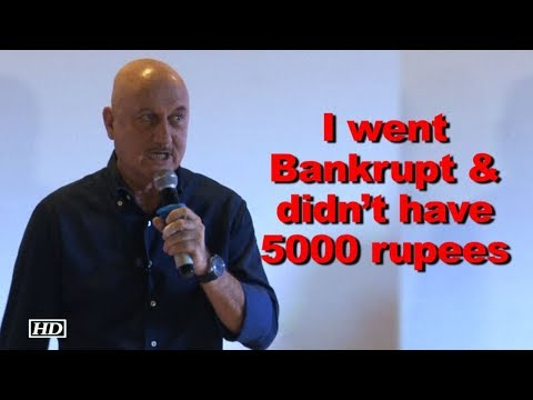 I went Bankrupt & didn't have 5000 rupees - Anupam Kher