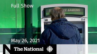 Bank fees backlash, Alberta reopening, Cannabis coping   The National for May 26, 2021
