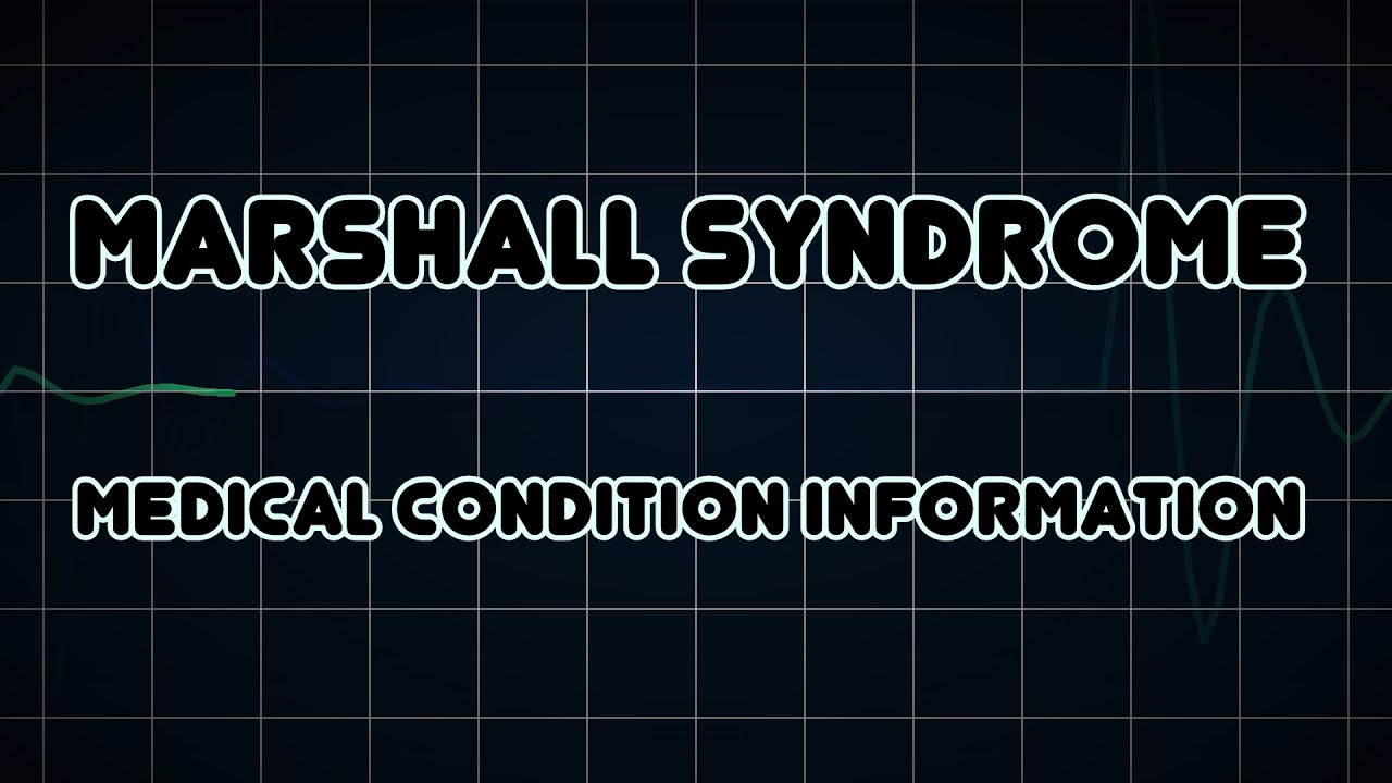 Marshall Syndrome - Signs & Symptoms