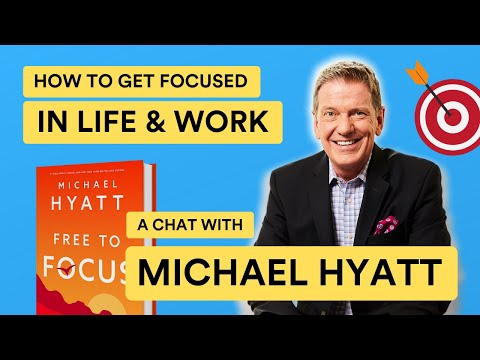 How to Get Focused with Michael Hyatt