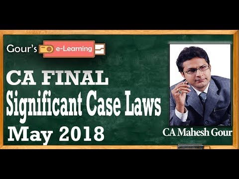Significant Case Laws for CA Final May 18 - by CA Mahesh Gour