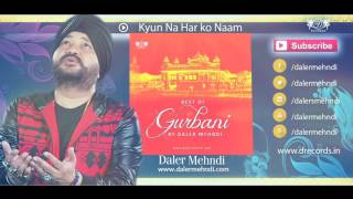 Kyun Na Har Ko Naam Lae | Best Of Gurbani By Daler Mehndi | DRecords