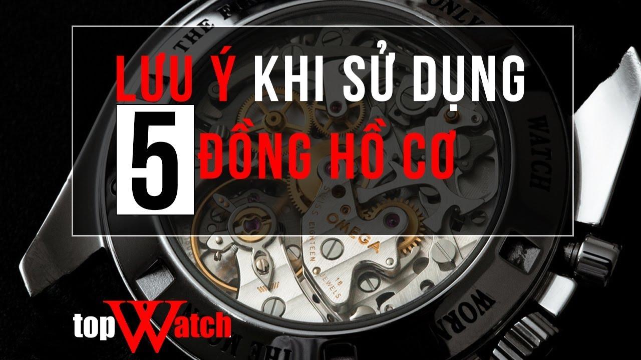 [TƯ VẤN SỐ 4] – 5 LƯU Ý KHI SỬ DỤNG ĐỒNG HỒ CƠ – Đồng hồ Topwatch