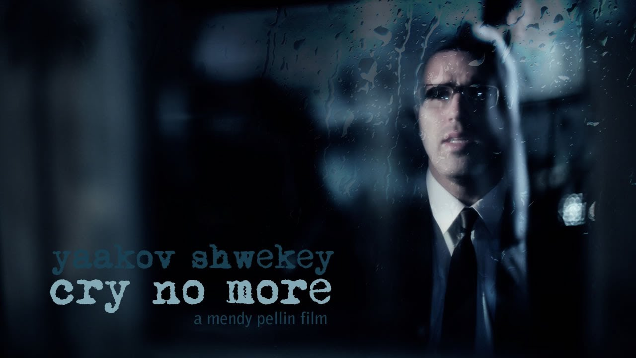 Yaakov Shwekey - CRY NO MORE