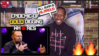 Lord🤣🔥 Bill Burr - Epidemic Of Gold Digging Whores   First REACTION 🔥🔥 (Mike G)
