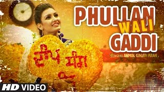 Anmol Gagan Maan: Phullan Wali Gaddi | New Punjabi Video Song | Desi Routz | Latest Punjabi Song