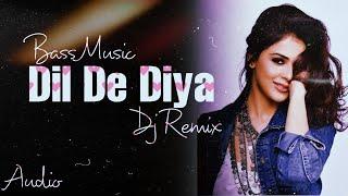 Dill De Diya Hai  |  Remix  |  Dil De Diya Hai Jaan Tumhe denge  |  Dj  Remix label