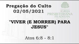 Pregação (Viver (e morrer) para Jesus) - 02/05/2021