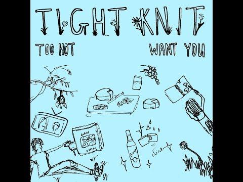 TIGHT KNIT - Too Hot B/W Want You [2019] (FULL 7-ich)