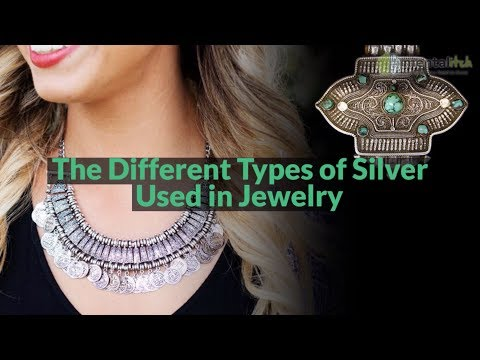 The Different Types Of Silver Used In Jewelry