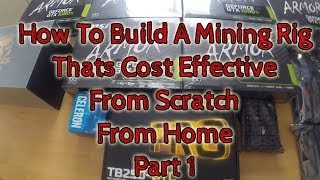 How To Build a Cost Effective Mining Rig Right from Home - Part 1