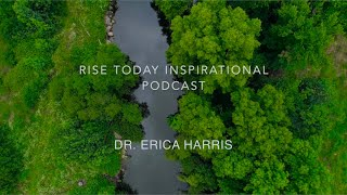 RISE TODAY INSPIRATIONAL PODCAST | EPISODE 2 | GET TO KNOW DR. ERICA HARRIS