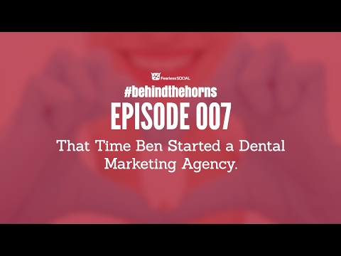 Behind The Horns 007: Ben Starts a Dental Marketing Agency