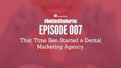Behind The Horns 007: Ben Starts a Dental Marketing Agency