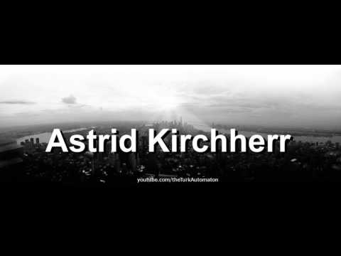 How to pronounce Astrid Kirchherr in German