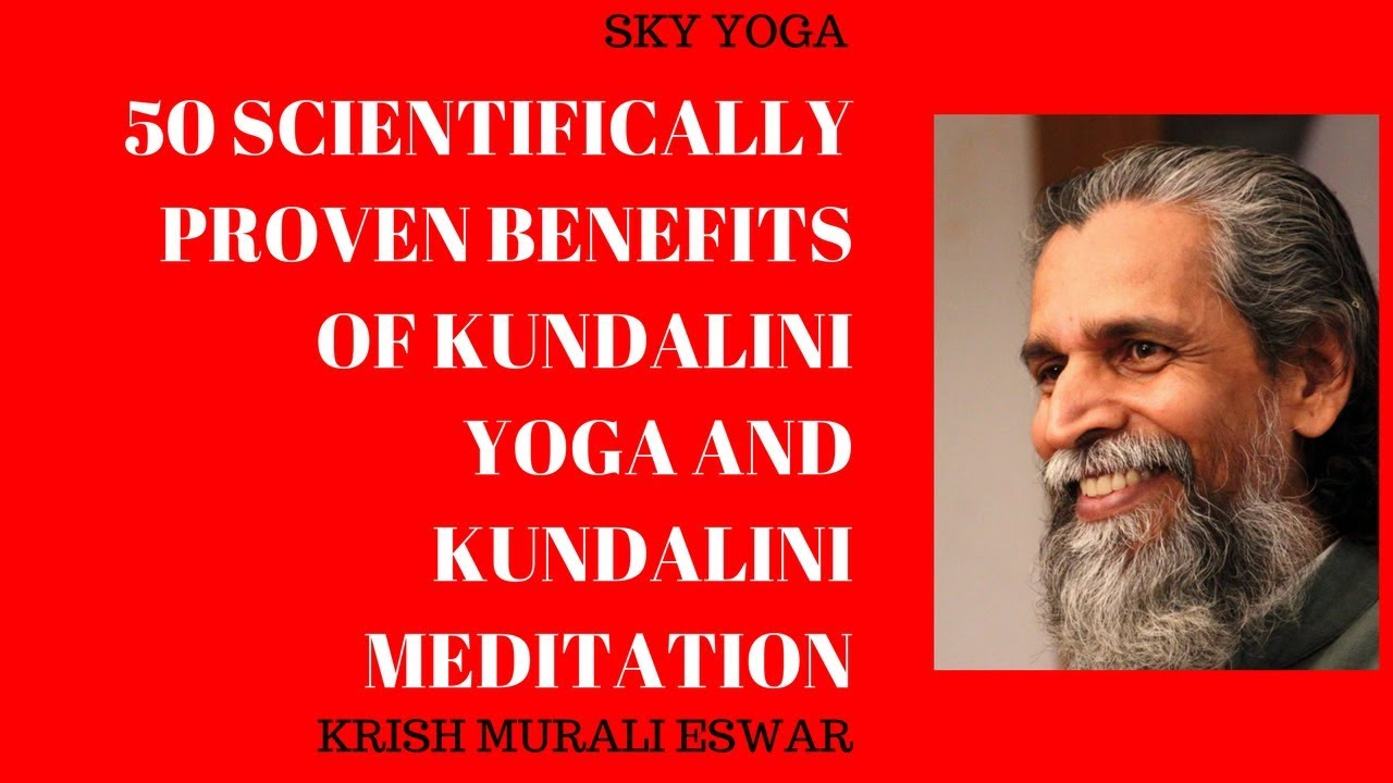50 SCIENTIFICALLY PROVEN BENEFITS OF KUNDALINI YOGA AND KUNDALINI MEDITATION