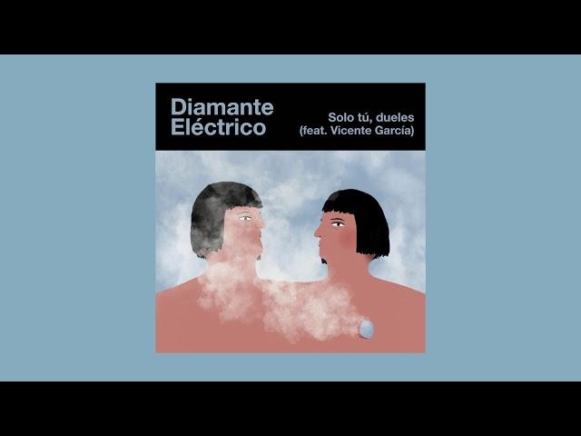Diamante Electrico - Solo tú, dueles (feat. Vicente García)