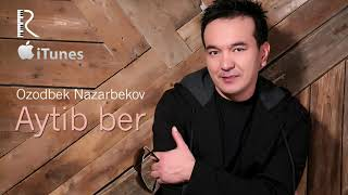 Скачать Ozodbek Nazarbekov Aytib Ber Озодбек Назарбеков Айтиб бер Music Version