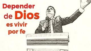 Depender de Dios es vivir por fe   Domingo 4 de Diciembre